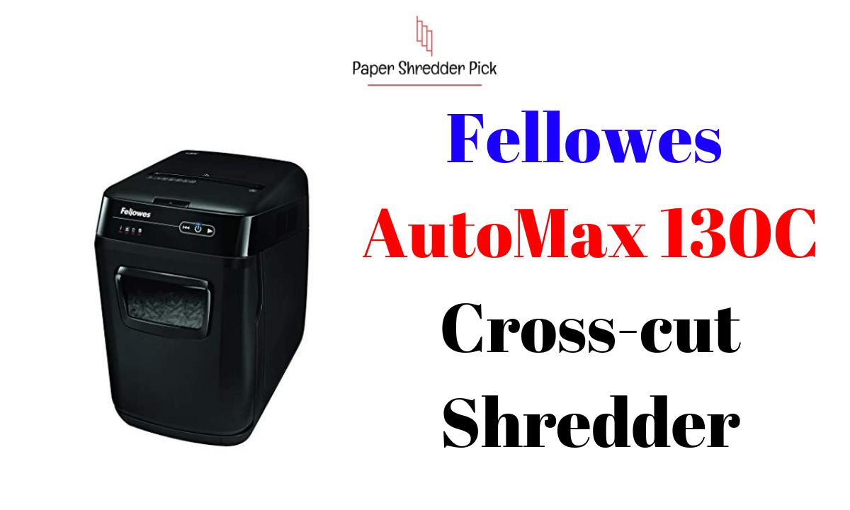Fellowes AutoMax 130C Auto Feed Cross-Cut Powerful Shredder 1