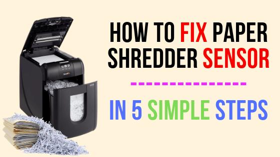 How to fix Paper Shredder Sensor in 5 Steps